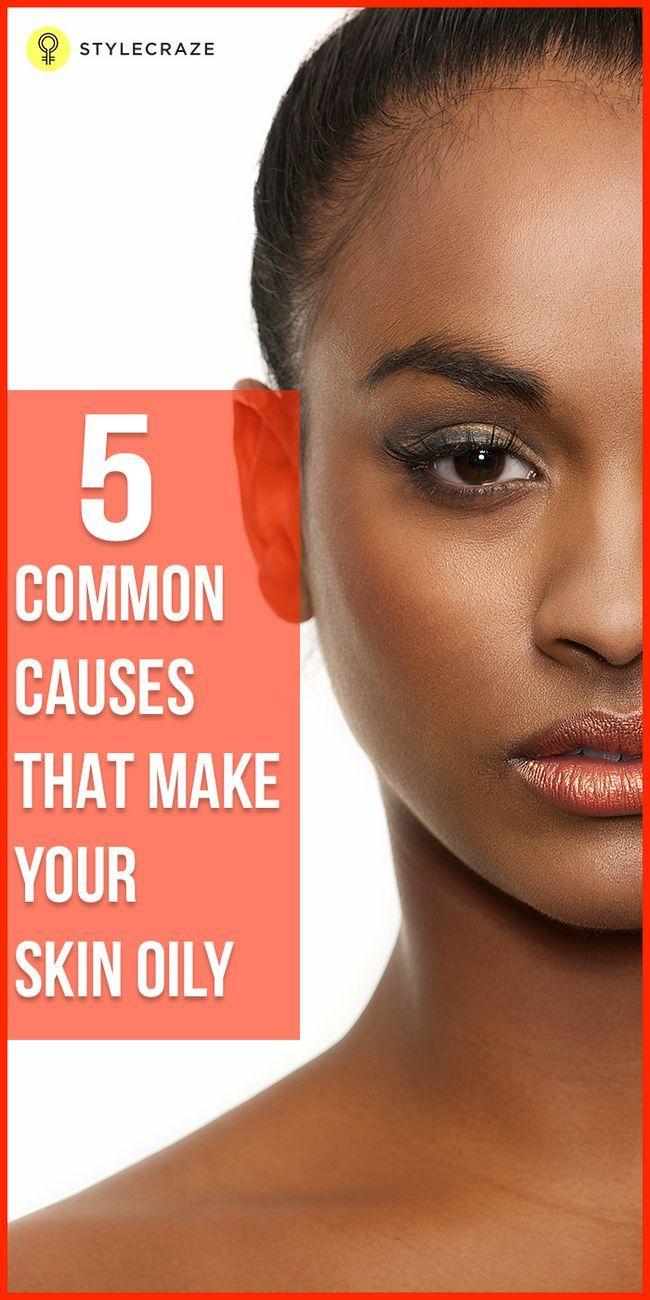 5 Häufige Ursachen, die Ihre Haut ölig machen