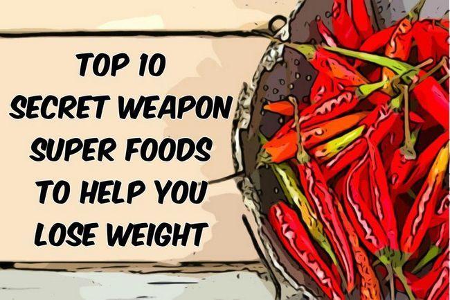 Top 10 geheime Waffe Super-Lebensmittel, Ihnen zu helfen, Gewicht zu verlieren